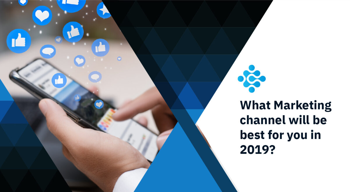 What Marketing channel will be best for you in 2019?