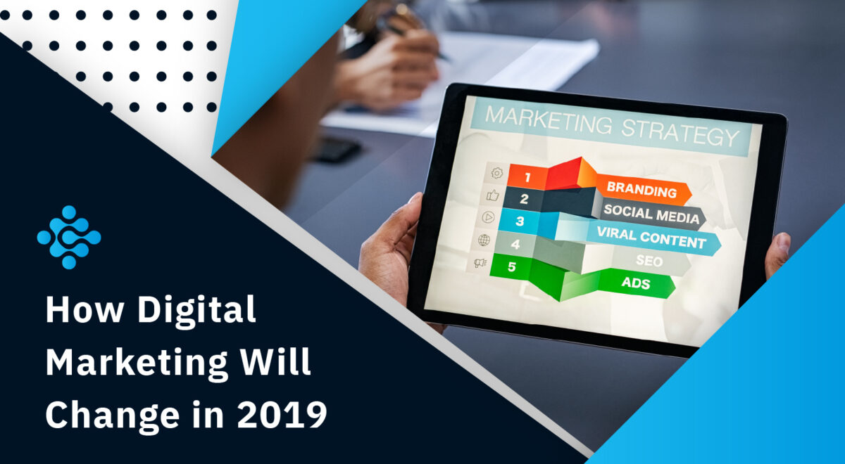How Digital Marketing Will Change in 2019