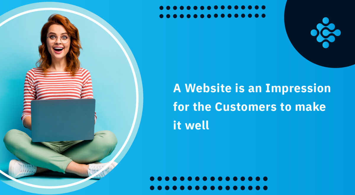 A Website is an Impression for the Customers to make it well