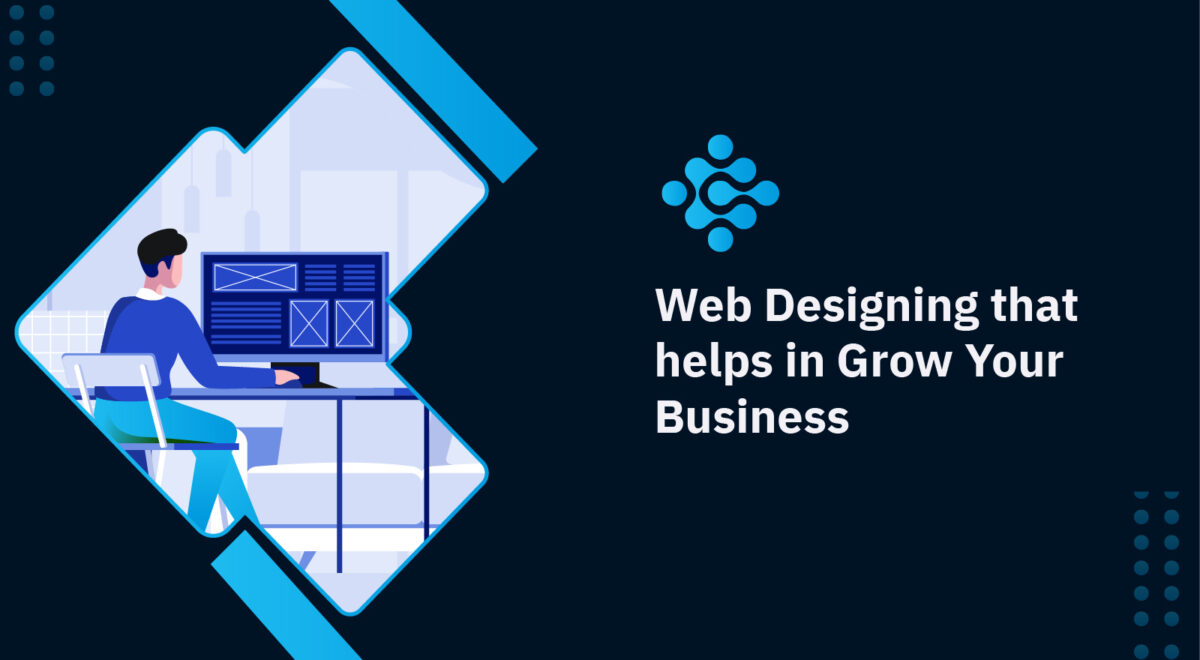 Web Designing that helps in Grow Your Business