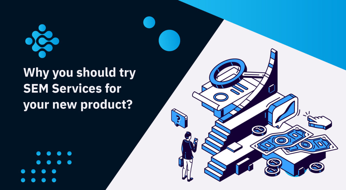 Why you should try SEM Services for your new product?