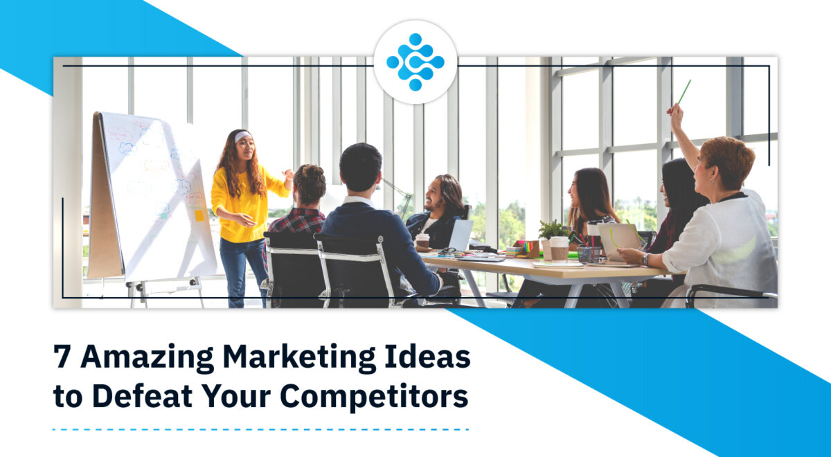 7 Amazing Marketing Ideas to Defeat Your Competitors