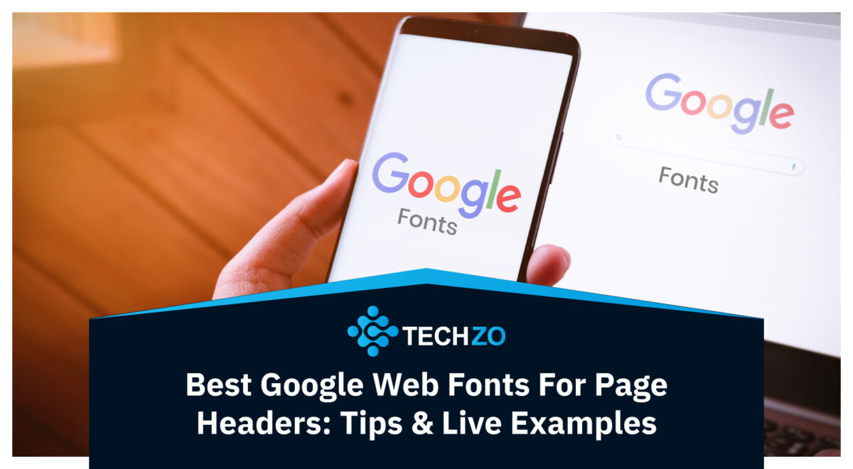 Best Google Web Fonts For Page Headers: Tips & Live Examples