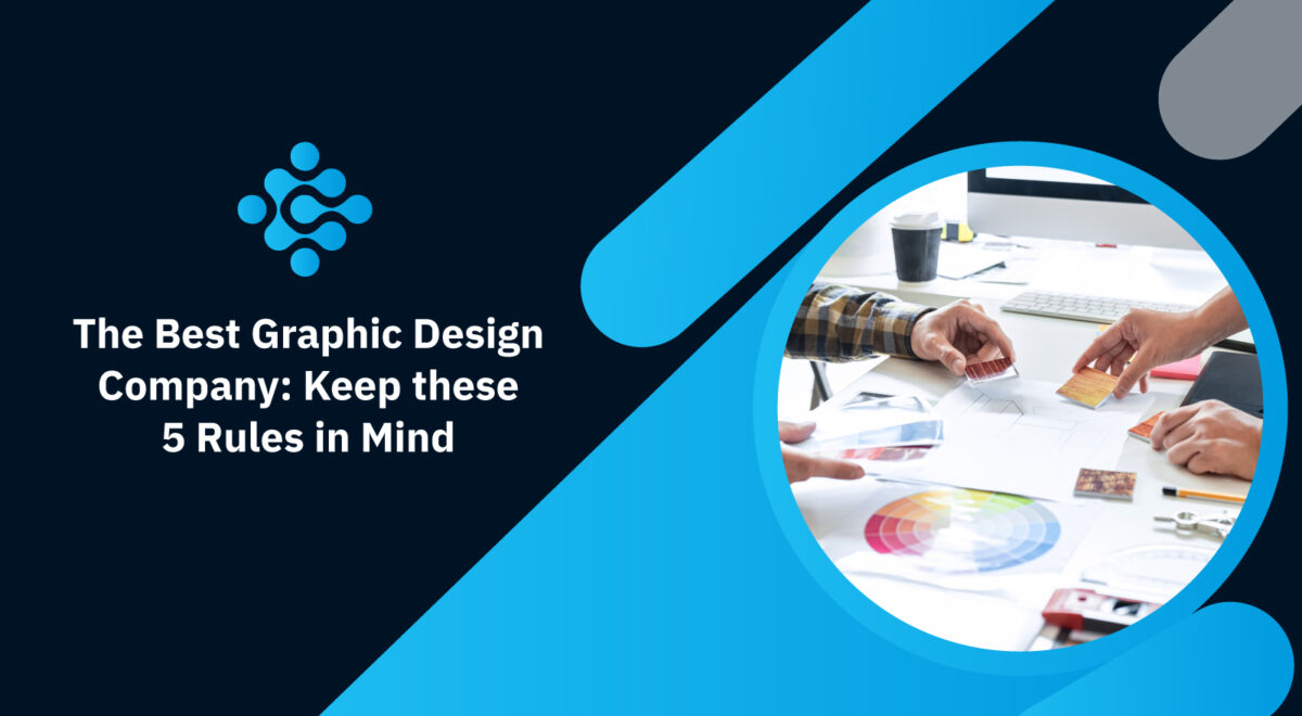 The Best Graphic Design Company: Keep these 5 Rules in Mind