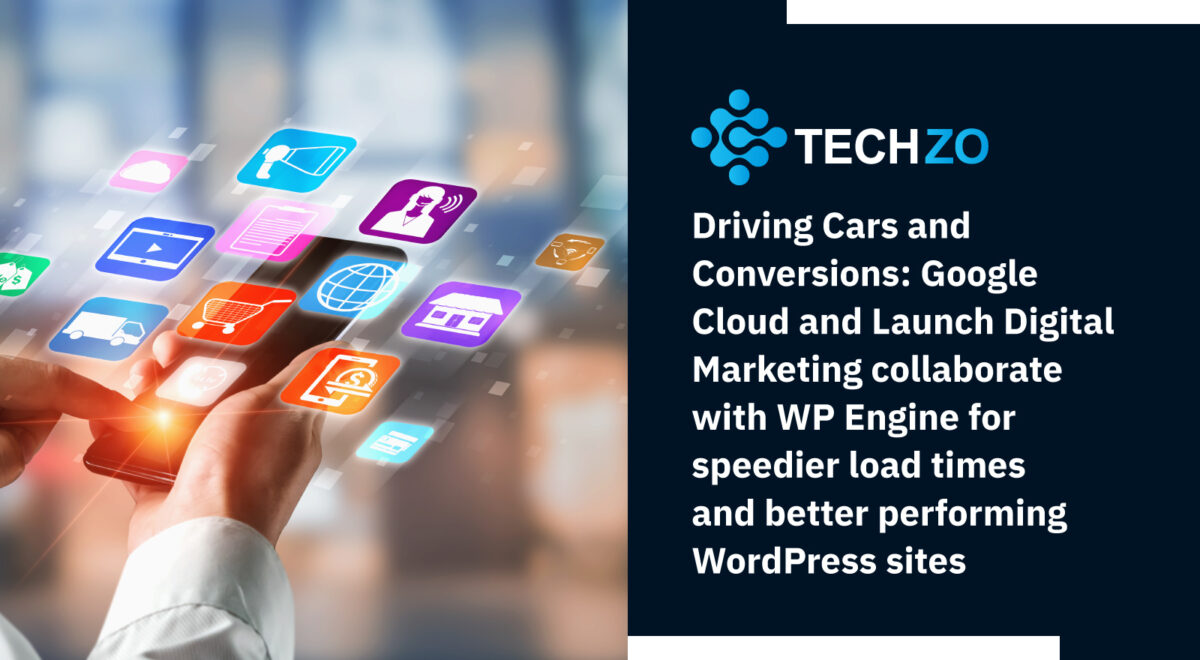 Driving Cars and Conversions Google Cloud and Launch Digital Marketing collaborate with WP Engine for speedier load times and better performing WordPress sites