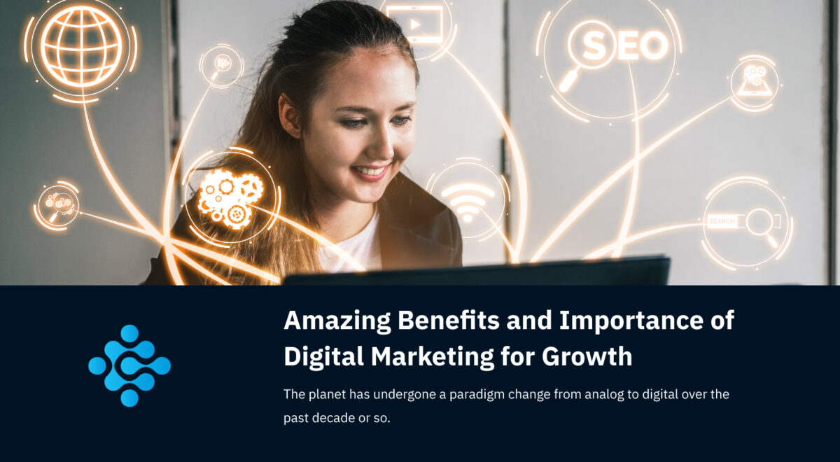 Amazing Benefits and Importance of Digital Marketing for Growth