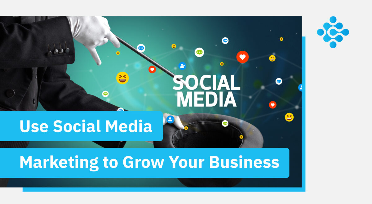 Use Social Media Marketing to Grow Your Business