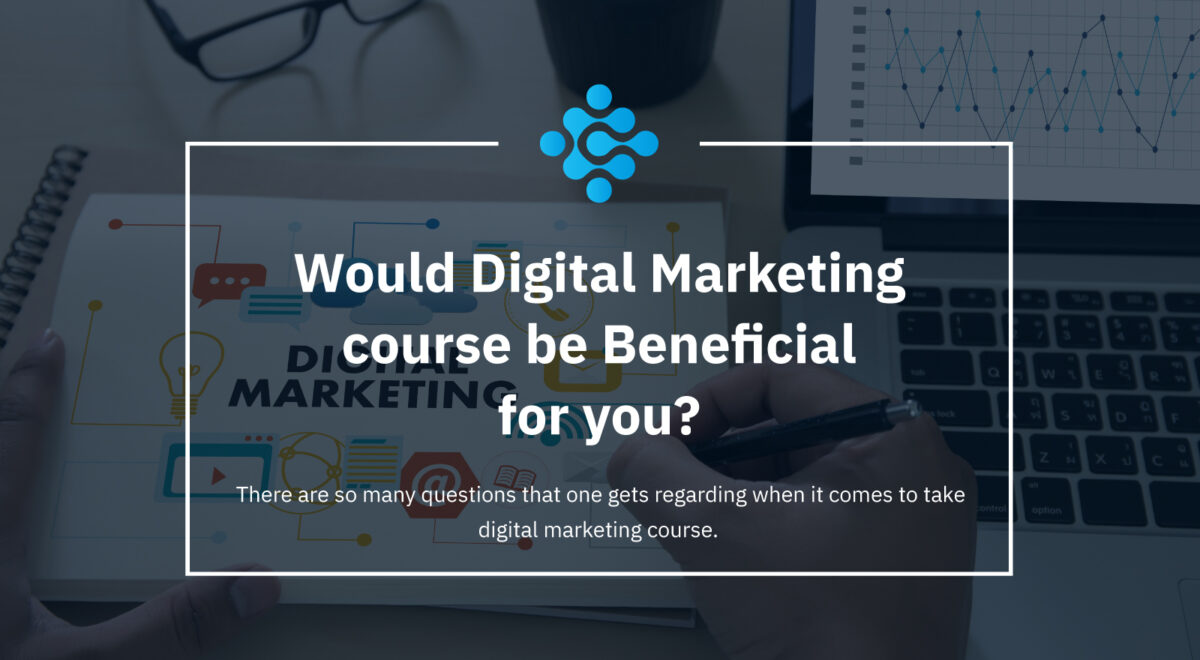 Would Digital Marketing course be Beneficial for you